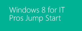Windows 8 for IT Pros Jump Start