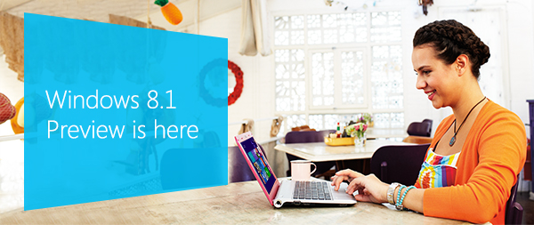 Windows 8.1 Preview is here