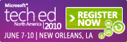 Microsoft Tech·Ed North America 2010: June 7 - 10, New Orleans, LA. Register Now.