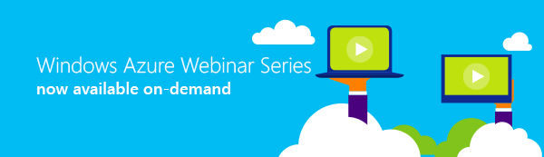 Windows Azure Webinar Series - now available on-demand - View now >>